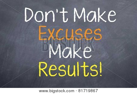 Don't Make Excuses Make Results
