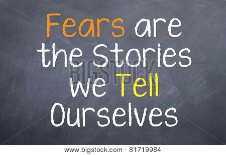 Fears are the Stories we Tell Our Selves