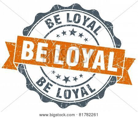 Be Loyal Orange Vintage Seal Isolated On White