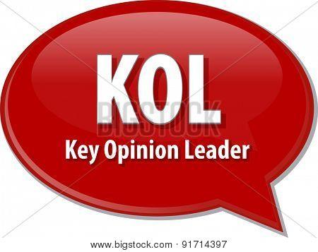 word speech bubble illustration of business acronym term KOL Key Opinion Leader