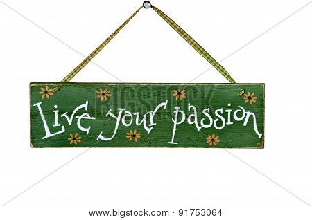 Live Your Passion hand painted on hanging wood sign