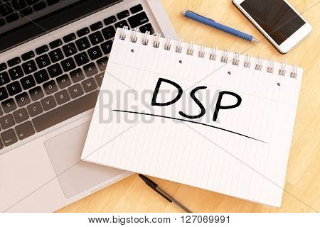 DSP - Demand Side Platform - handwritten text in a notebook on a desk - 3d render illustration.