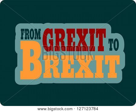 United Kingdom exit from europe relative image. Brexit named politic process. Referendum theme. From Grexit to Brexit text