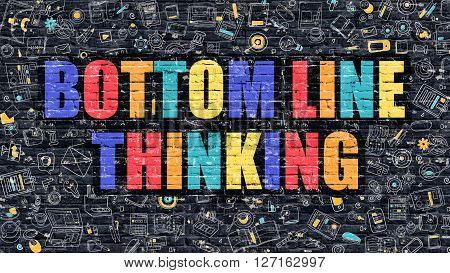 Bottom Line Thinking Concept. Modern Illustration. Multicolor Bottom Line Thinking Drawn on Dark Brick Wall. Doodle Icons. Doodle Style of  Bottom Line Thinking Concept. Bottom Line Thinking on Wall.