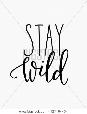 Stay Wild life style inspiration quotes lettering. Motivational quote typography. Calligraphy graphic design sign element. Stay Wild. Vector Hand written style Quote design letter element.