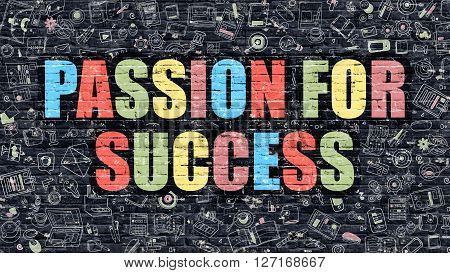Passion for Success Concept. Modern Illustration. Multicolor Passion for Success Drawn on Dark Brick Wall. Doodle Icons. Doodle Style of Passion for Success Concept. Passion for Success on Wall.