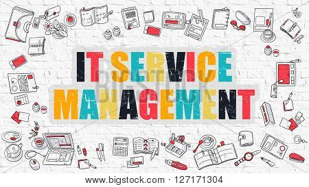 Multicolor Concept - IT  Service Management - on White Brick Wall with Doodle Icons Around. Modern Illustration with Doodle Design Style.