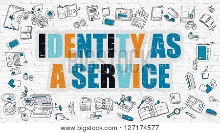 Identity as a Service Concept. Modern Line Style Illustration. Multicolor Identity as a Service Drawn on White Brick Wall. Doodle Icons. Doodle Design Style of Identity as a Service Concept.
