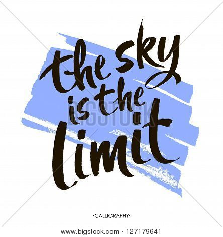 The sky is the limit. Inspirational phrase at blue  paint stroke, typography for poster, t-shirt or card. Vector modern calligraphy art.   Brush Lettering Design.