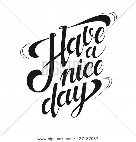 Have a Nice Day hand drawn ink lettering for poster design. Motivational quote. Typographic design for greeting card poster banner t-shirt.