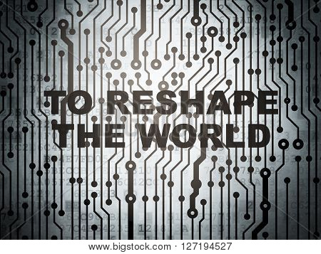 Politics concept: circuit board with  word To reshape The world, 3D rendering