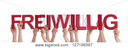 Many Caucasian People And Hands Holding Red Straight Letters Or Characters Building The Isolated German Word Freiwillig Which Means Voluntary On White Background