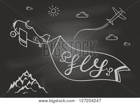 Black and white motivational posters. Vintage style paper plane with calligraphy.  Hand drawn typography poster with mountain, clouds, sun and band on airplane with lettering.on the chalk board. Fly.
