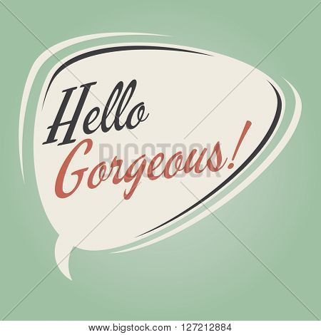 hello gorgeous retro cartoon speech bubble