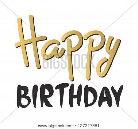 Happy birthday text hand lettering handmade calligraphy vector illustration. Celebration happy birthday text and gold happy birthday text invitation anniversary typography. Birthday background design.