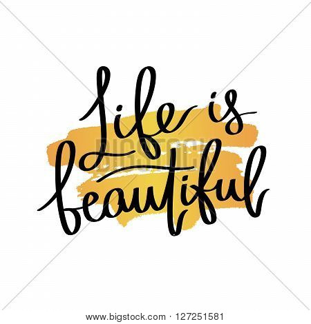 Life is Beautiful. Fashionable calligraphy. Motivational quote. Excellent print on a T-shirt. Vector illustration on white background with a smear of yellow ink.