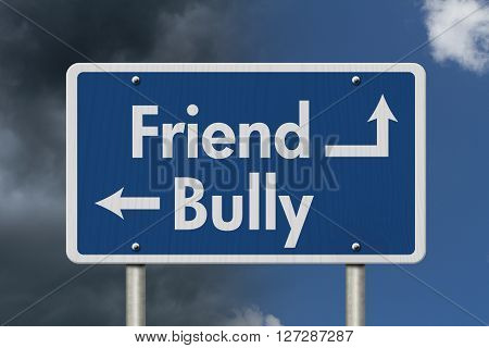 Difference between being a Bully or a Friend Blue Road Sign with text Bully and Friend with bright and stormy sky background