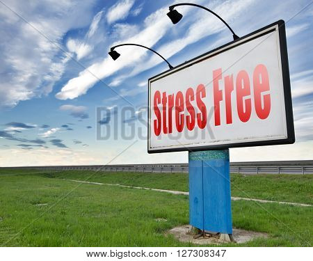 Stress free zone totally relaxed without any work pressure succeed in stress test trough pressure management, road sign, billboard.