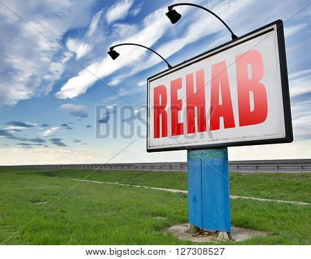 Rehabilitation rehab for drugs alcohol addiction or sport and accident injury physical or mental therapy, road sign billboard.