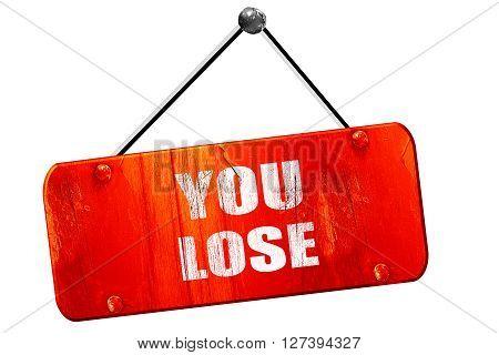 you lose, 3D rendering, red grunge vintage sign