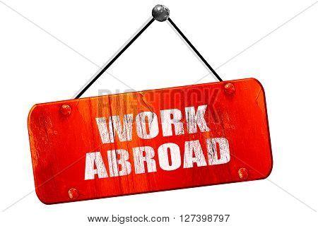 work abroad, 3D rendering, red grunge vintage sign