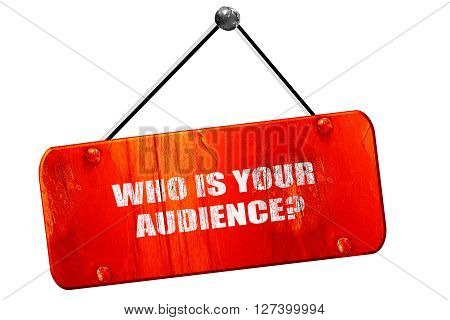 who is your audience, 3D rendering, red grunge vintage sign