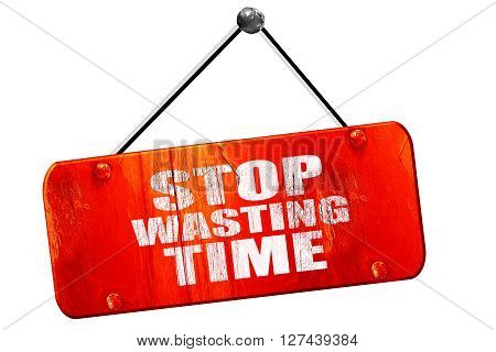 stop wasting time, 3D rendering, red grunge vintage sign