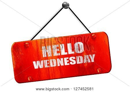 hello wednesday, 3D rendering, red grunge vintage sign