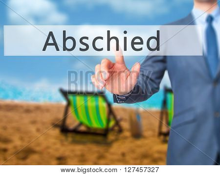 Abschied (farewell In German) - Businessman Hand Pressing Button On Touch Screen Interface.