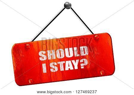 should i stay, 3D rendering, red grunge vintage sign
