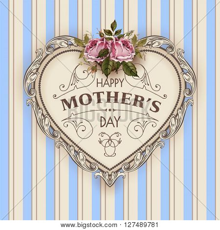 Happy Mothers Day.  Holiday Festive Vector Illustration With Lettering And Vintage Ornate heart. Mothers day greeting card with retro styled roses. Shabby chic design on striped background.