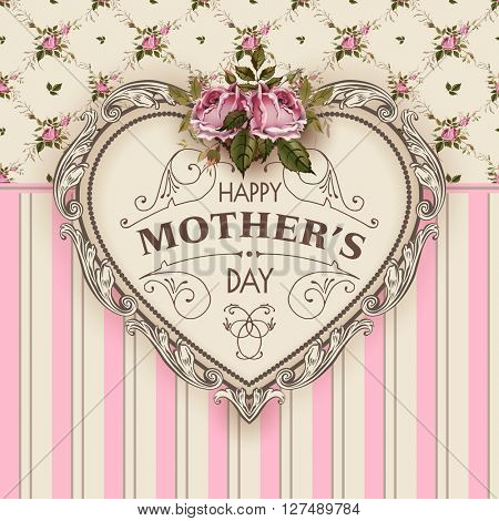Happy Mothers Day.  Holiday Festive Vector Illustration With Lettering And Vintage Ornate heart. Mothers day greeting card with retro styled roses. Shabby chic design.