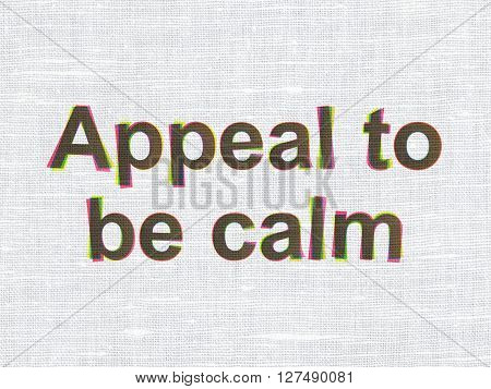 Political concept: CMYK Appeal To Be Calm on linen fabric texture background