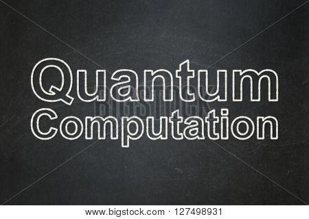 Science concept: text Quantum Computation on Black chalkboard background