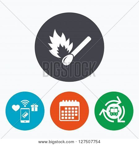 Match stick burns icon. Burning matchstick sign. Fire symbol. Mobile payments, calendar and wifi icons. Bus shuttle.