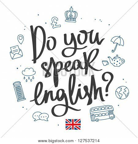 Do you speak English? Fashionable calligraphy. Vector illustration on white background with British icons. Learning foreign languages.