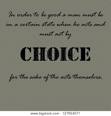 In order to be good a man must be in a certain state when he acts and must act by choice for the sake of the acts themselves.
