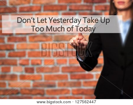Don't Let Yesterday Take Up Too Much Of Today - Businesswoman Hand Pressing Button On Touch Screen I