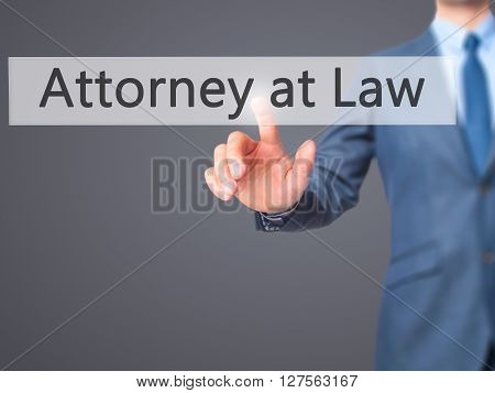 Attorney At Law - Businessman Hand Pressing Button On Touch Screen Interface.