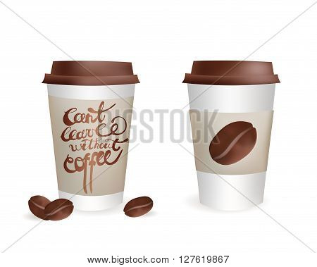 Plastic Coffee Cup Set with Beans and Can't leave without coffee Inscription. Vector Isolated icon Illustration