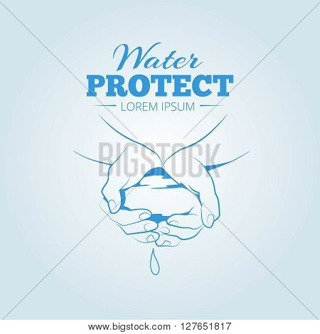 Human hands with clean water. Vector vintage poster protection of water. Logo template with place for your text
