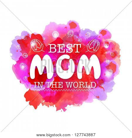 Stylish text Best Mom in the World on colorful splash background for Happy Mother's Day celebration.