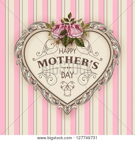 Happy Mothers Day. Holiday Festive  Illustration With Lettering And Vintage Ornate heart. Mothers day greeting card with retro styled roses. Shabby chic pink design. Mothers Day. Mothers day.