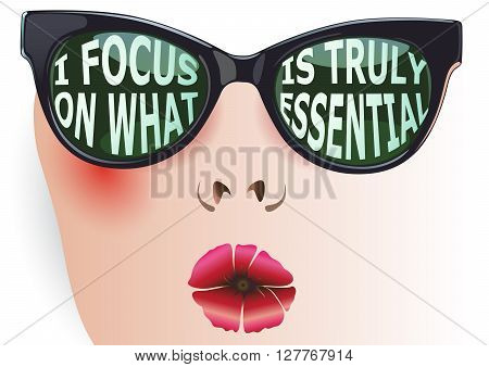 Female face with glasses inscribed affirmation: I Focus On What Is Truly Essential. Vector isolated typography design element for greeting cards and T-shirt design or home decor element.