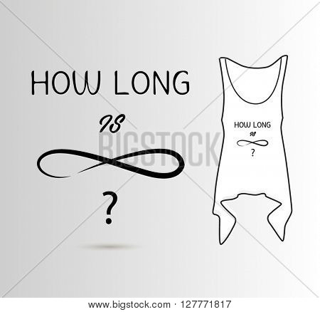 HOW LONG IS FOREVER, QUOTE AND T-SHIRT DESIGN