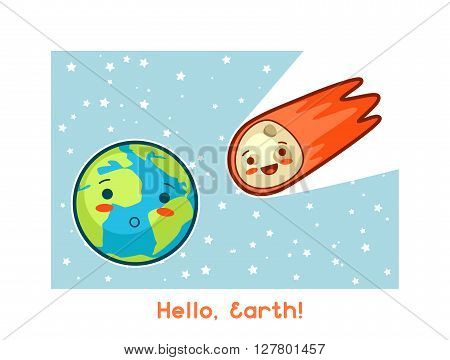 Hello, Earth. Kawaii space funny card. Doodles with pretty facial expression. Illustration of cartoon earth and asteroid.