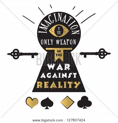 Imagination is the only weapon in the war against reality. Vector quote with eye, keyhole, key and playing cards - quote of Alice in Wonderland. ideal for printing on t-shirts, invitations or party
