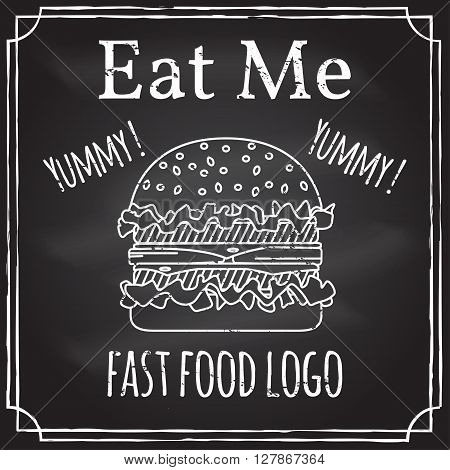 Eat me. Elements on the theme of the restaurant business.  Chalk drawing on a blackboard. Logo, branding,  logotype,  badge  with a  burger.  Fast food symbol. Vector illustration.