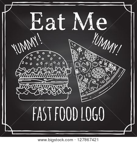 Eat me. Elements on the theme of the restaurant business.  Chalk drawing on a blackboard. Logo, branding,  logotype,  badge  with a  burger and pizza.  Fast food symbol. Vector illustration.