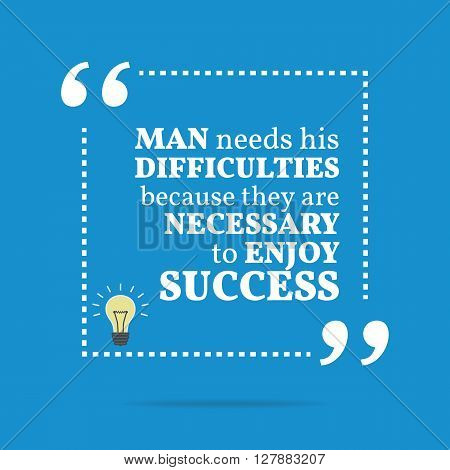 Inspirational Motivational Quote. Man Needs His Difficulties Because They Are Necessary To Enjoy Suc